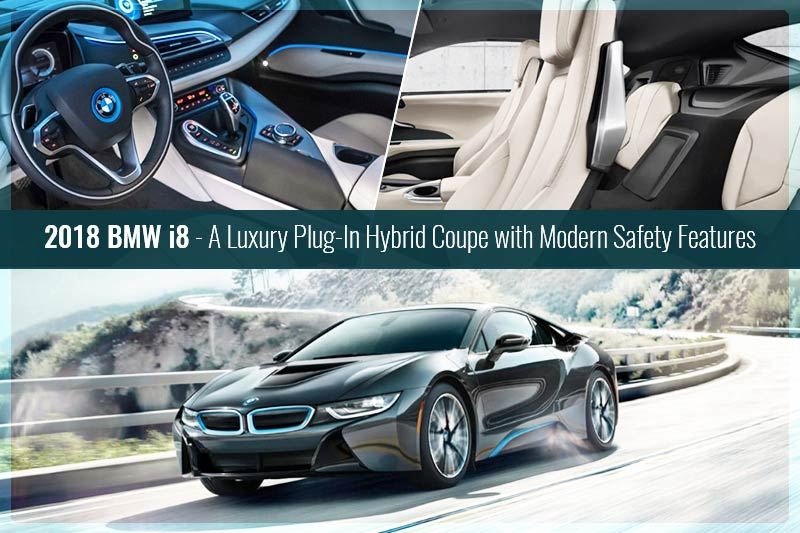 2018 BMW i8 - A Luxury Plug-In Hybrid Coupe with Modern Safety Features